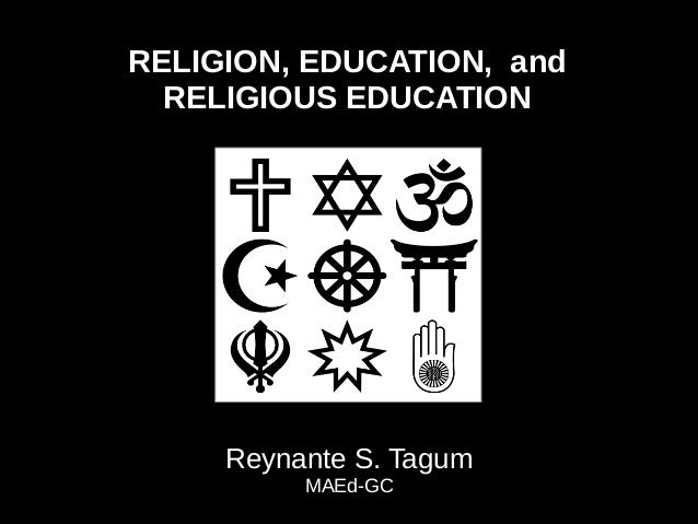 RELIGION, EDUCATION, and RELIGIOUS EDUCATION Reynante S. Tagum MAEd-GC