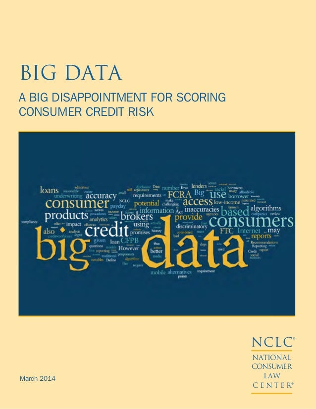 March 2014 NCLC® NATIONAL CONSUMER LAW C E N T E R® BIG DATA A BIG DISAPPOINTMENT FOR SCORING CONSUMER CREDIT RISK