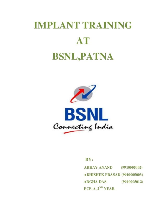 IMPLANT TRAINING      AT  BSNL,PATNA        BY:        ABHAY ANAND       (9910005002)        ABHISHEK PRASAD (9910005003) ...