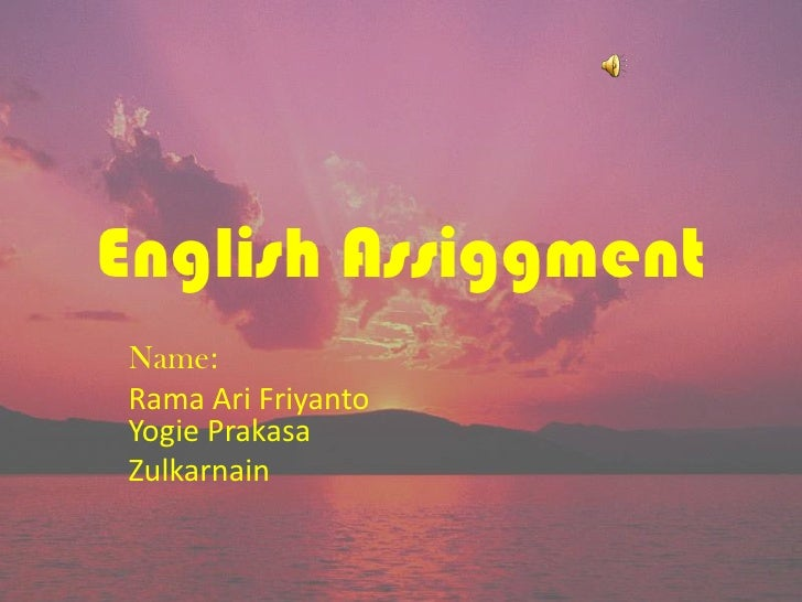 English AssiggmentName:Rama Ari FriyantoYogie PrakasaZulkarnain