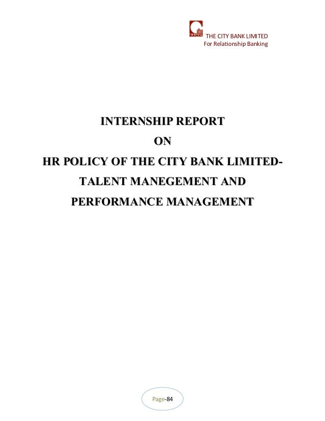 Page-84 THE CITY BANK LIMITED For Relationship Banking INTERNSHIP REPORTINTERNSHIP REPORT ONON HR POLICY OF THE CITY BANK ...