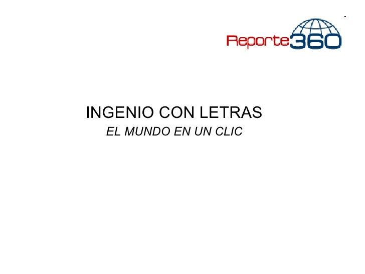 <ul><li>INGENIO CON LETRAS </li></ul><ul><li>EL MUNDO EN UN CLIC </li></ul>
