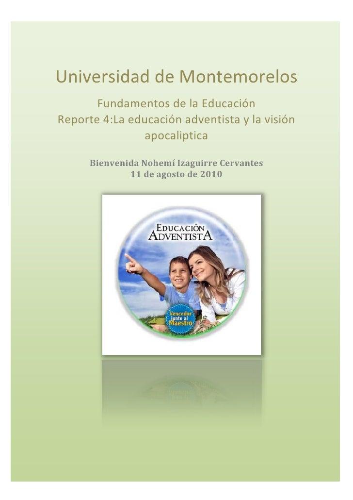 Universidad de MontemorelosFundamentos de la Educación                        Reporte 4: La educación adventista y la visi...