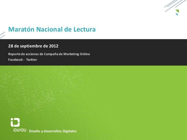 Maratón Nacional de Lectura28 de septiembre de 2012Reporte de acciones de Campaña de Marketing OnlineFacebook - Twitter   ...