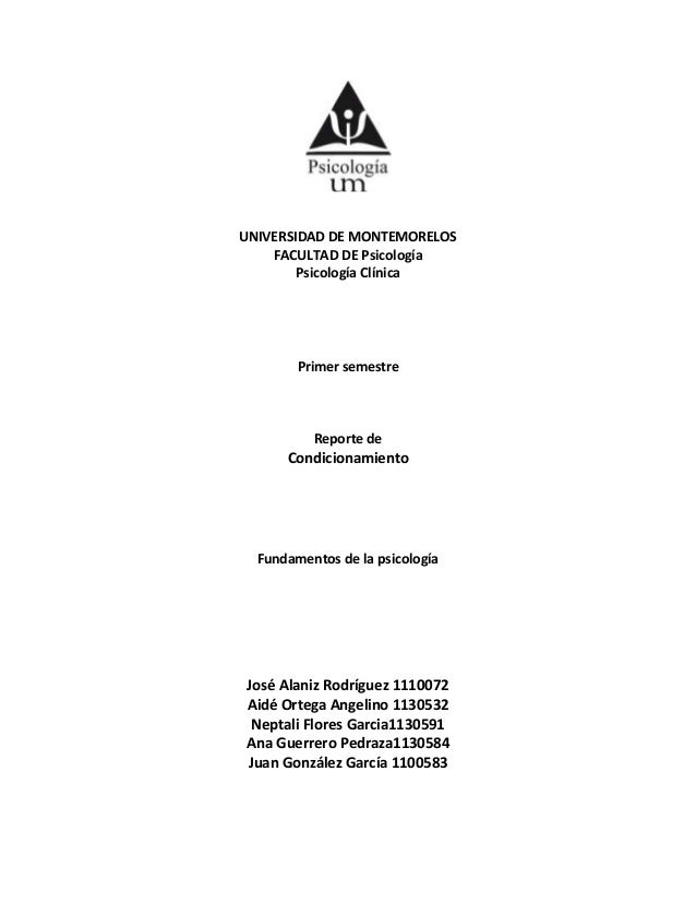 UNIVERSIDAD DE MONTEMORELOS FACULTAD DE Psicología Psicología Clínica Primer semestre Reporte de Condicionamiento Fundamen...