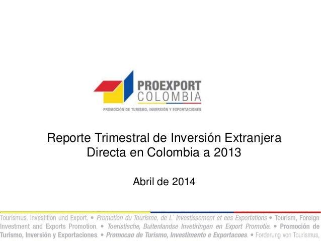 Reporte Trimestral de Inversión Extranjera Directa en Colombia a 2013 Abril de 2014