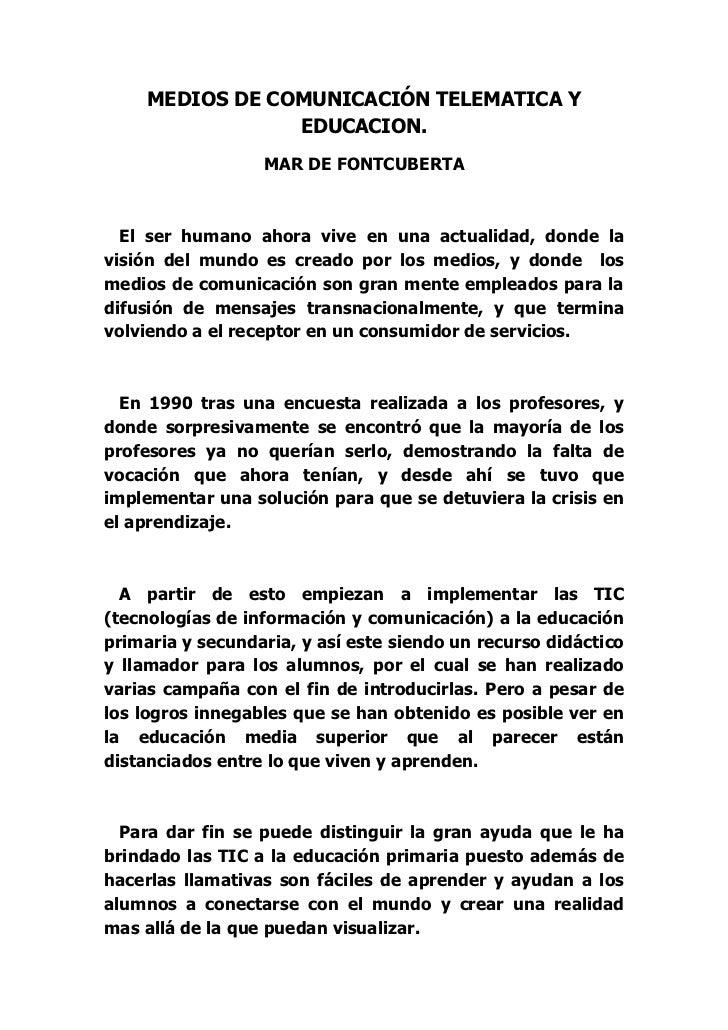 MEDIOS DE COMUNICACIÓN TELEMATICA Y                 EDUCACION.                  MAR DE FONTCUBERTA  El ser humano ahora vi...
