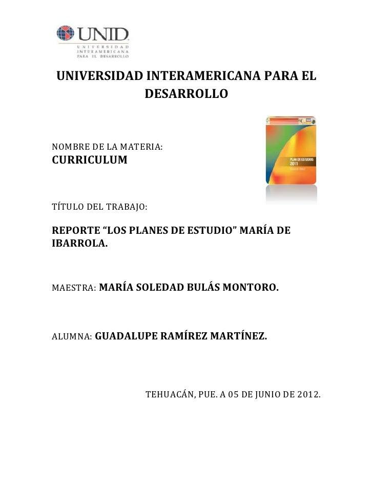 """UNIVERSIDAD INTERAMERICANA PARA EL           DESARROLLONOMBRE DE LA MATERIA:CURRICULUMTÍTULO DEL TRABAJO:REPORTE """"LOS PLAN..."""