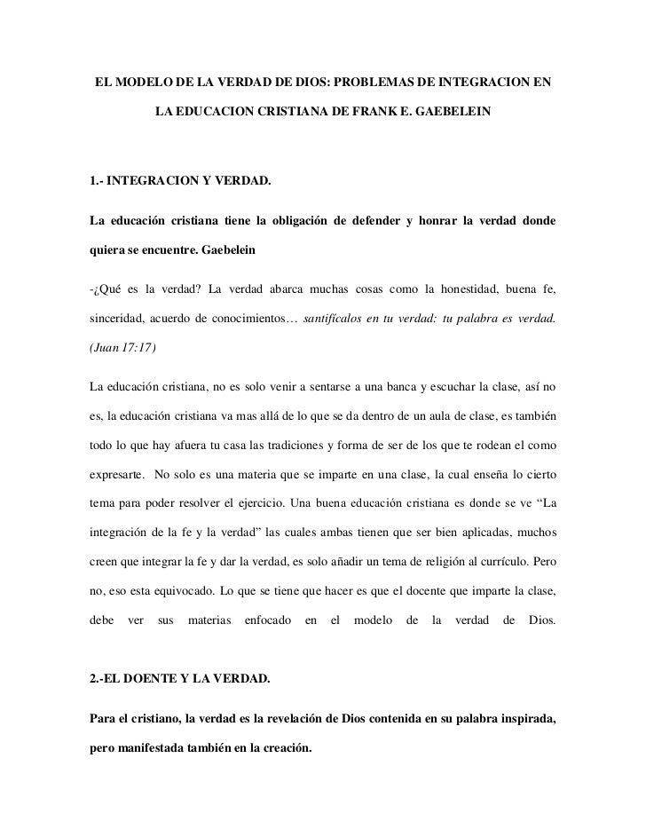 EL MODELO DE LA VERDAD DE DIOS: PROBLEMAS DE INTEGRACION EN LA EDUCACION CRISTIANA DE FRANK E. GAEBELEIN<br />1.- INTEGRAC...