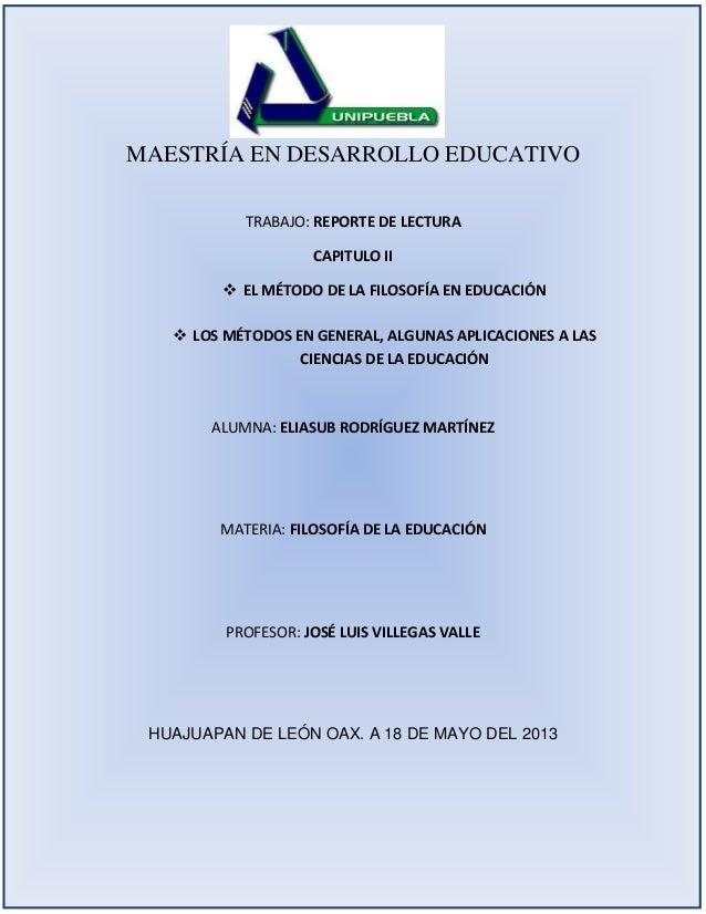 MAESTRÍA EN DESARROLLO EDUCATIVOTRABAJO: REPORTE DE LECTURACAPITULO II EL MÉTODO DE LA FILOSOFÍA EN EDUCACIÓN LOS MÉTODO...