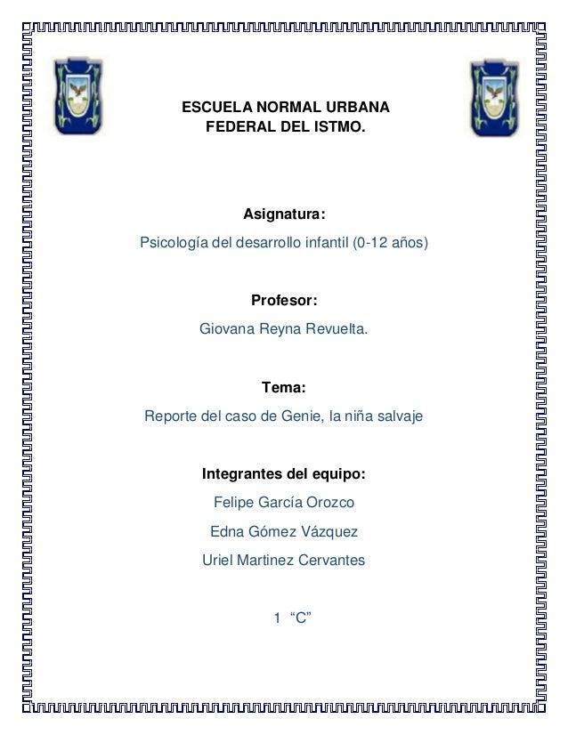 ESCUELA NORMAL URBANA FEDERAL DEL ISTMO.  Asignatura: Psicología del desarrollo infantil (0-12 años)  Profesor: Giovana Re...
