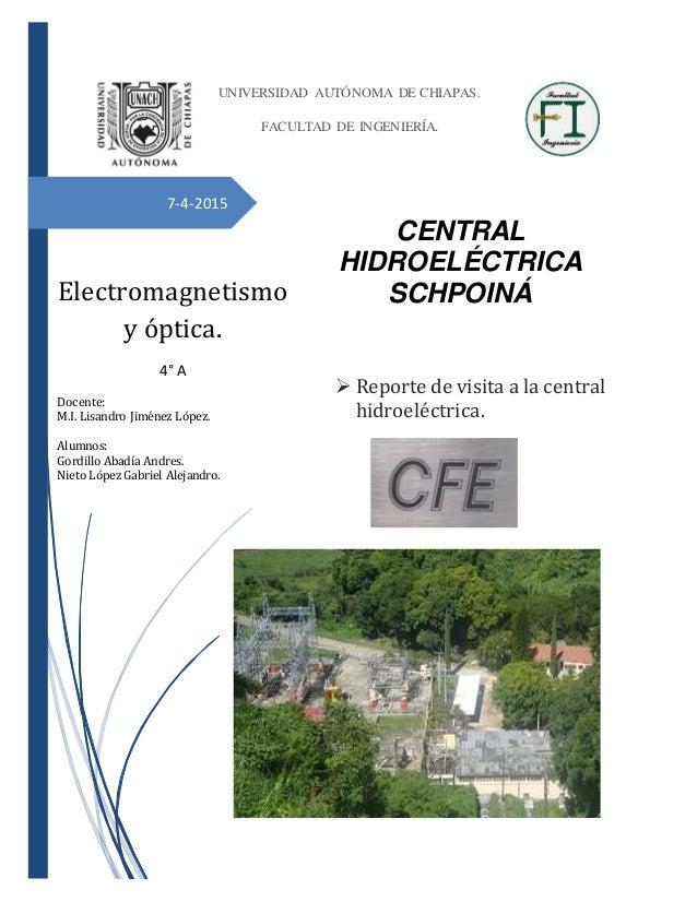 7-4-2015 CENTRAL HIDROELÉCTRICA SCHPOINÁ  Reporte de visita a la central hidroeléctrica. UNIVERSIDAD AUTÓNOMA DE CHIAPAS....