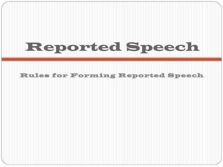Reported Speech <ul><li>Rules for Forming Reported Speech </li></ul>
