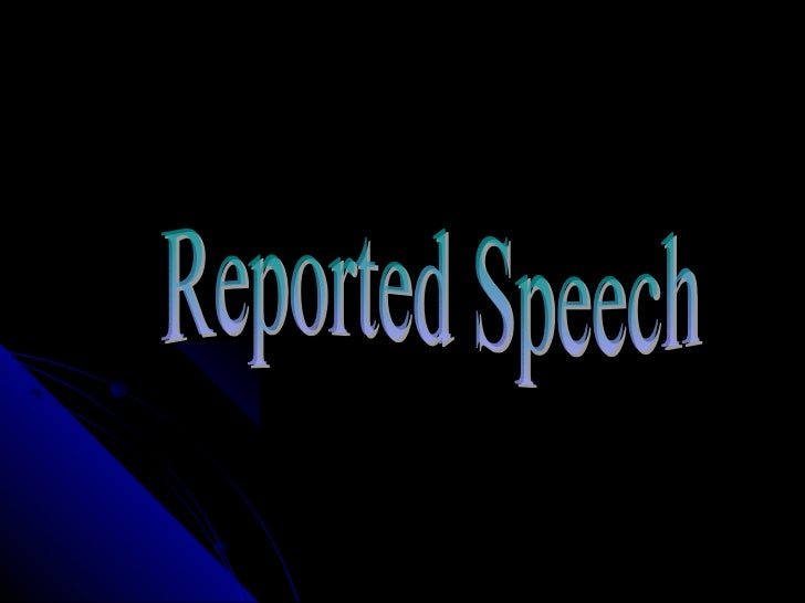 Reported speech     Reported Speech é a repetição de     algo que foi dito por alguém, algo que     foi revelado a outras ...