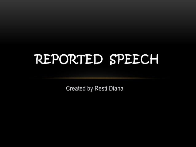 REPORTED SPEECH   Created by Resti Diana