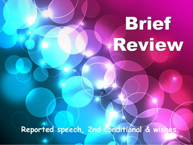 Brief Review  Reported speech, 2nd conditional & wishes.