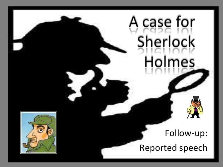 Reported speech a case for sherlock holmes