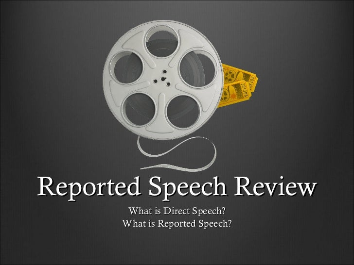 Reported Speech Review What is Direct Speech? What is Reported Speech?