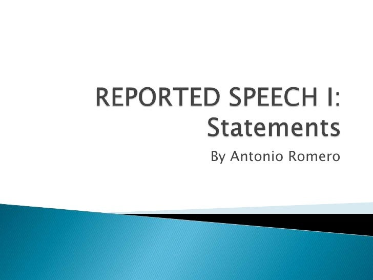 REPORTED SPEECH I:Statements<br />By Antonio Romero<br />