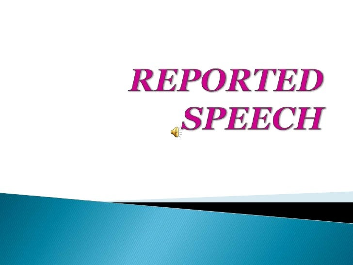 REPORTED SPEECH<br />