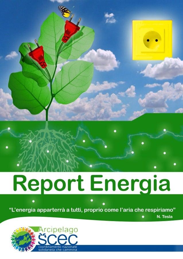 """Report Energia""""L'energia apparterrà a tutti, proprio come l'aria che respiriamo""""                                          ..."""