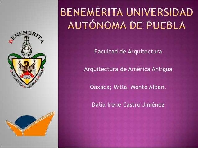 Facultad de Arquitectura Arquitectura de América Antigua Oaxaca; Mitla, Monte Alban. Dalia Irene Castro Jiménez