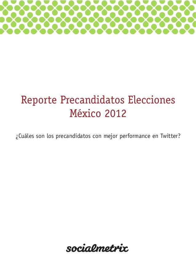 Reporte Precandidatos Elecciones México 2012 ¿Cuáles son los precandidatos con mejor performance en Twitter?
