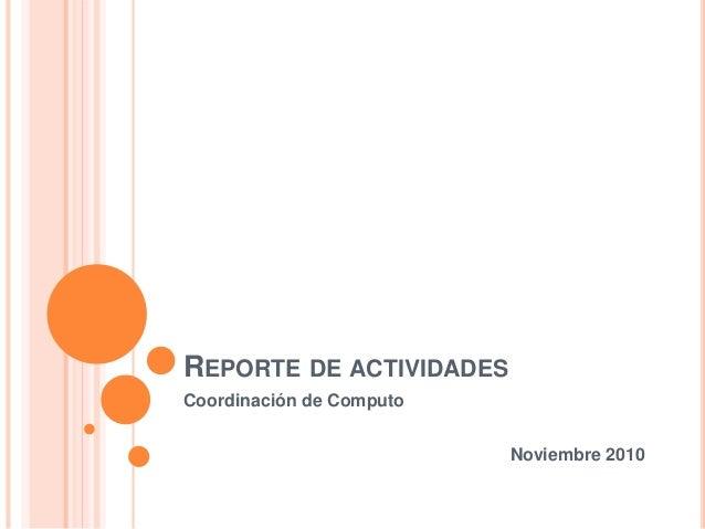 REPORTE DE ACTIVIDADES Coordinación de Computo Noviembre 2010