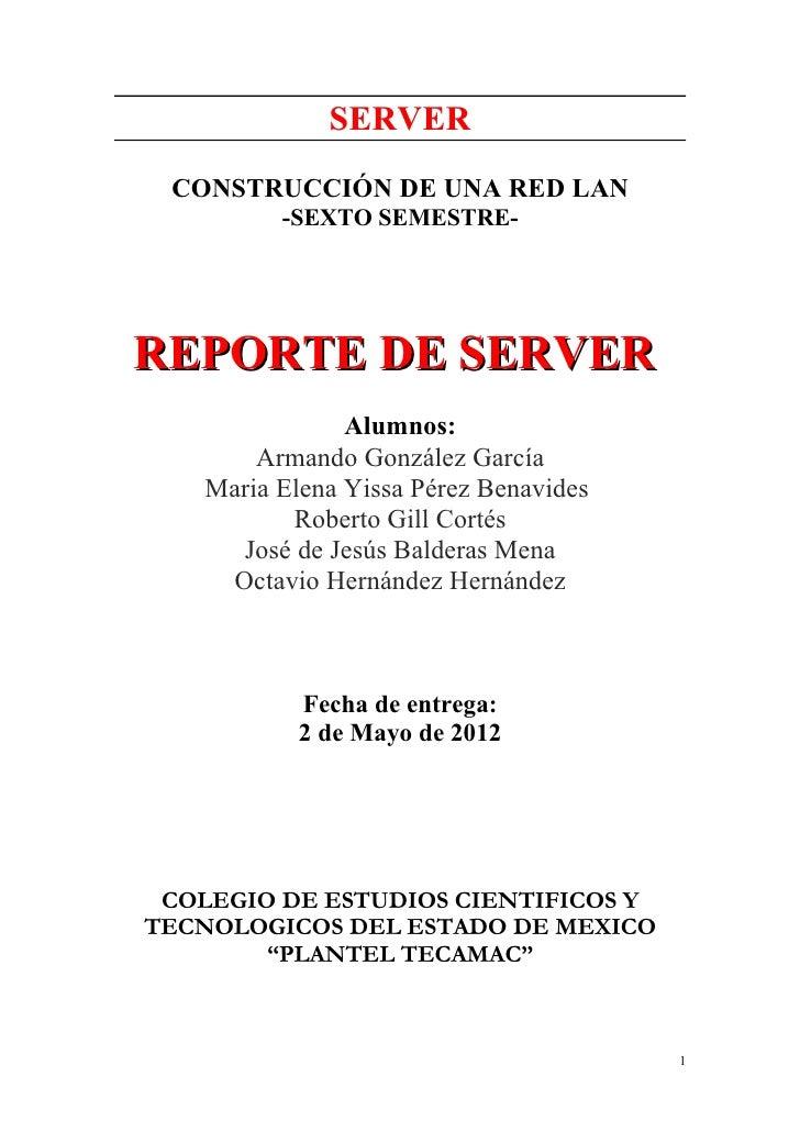 SERVER CONSTRUCCIÓN DE UNA RED LAN          -SEXTO SEMESTRE-REPORTE DE SERVER                Alumnos:        Armando Gonzá...