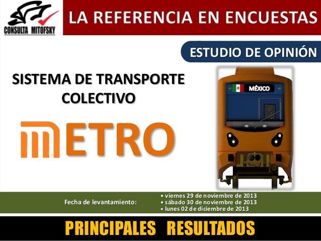 ESTUDIO DE OPINIÓN  SISTEMA DE TRANSPORTE COLECTIVO  ETRO Fecha de levantamiento:  • viernes 29 de noviembre de 2013 • sáb...