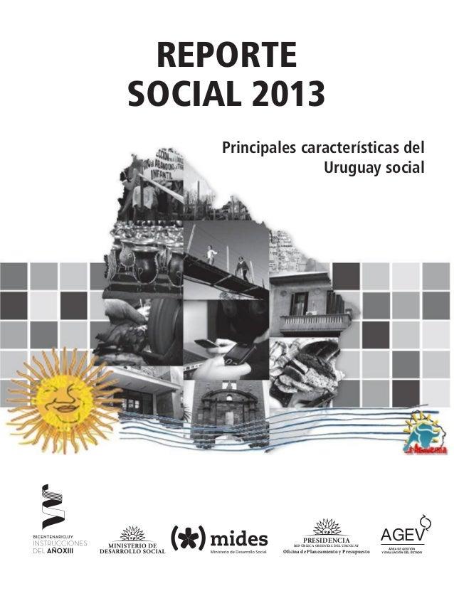 AGEV REPORTE SOCIAL 2013 Principales características del Uruguay social PRESIDENCIA REPÚBLICA ORIENTAL DEL URUGUAY Oficina...