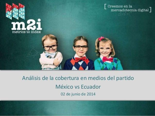 Fuente: Metrics to Index – 2014 Análisis de la cobertura en medios del partido México vs Ecuador 02 de junio de 2014