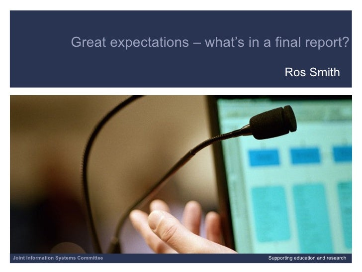 Great expectations – what's in a final report? Ros Smith 06/07/09   |  |  Slide  Joint Information Systems Committee Suppo...