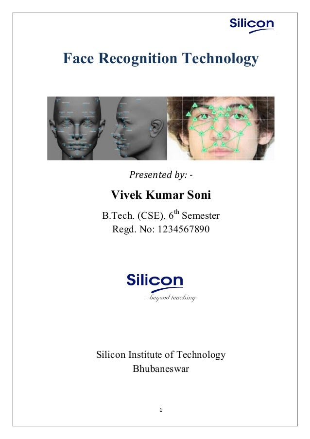 1 Face Recognition Technology Presented by: - Vivek Kumar Soni B.Tech. (CSE), 6th Semester Regd. No: 1234567890 Silicon In...