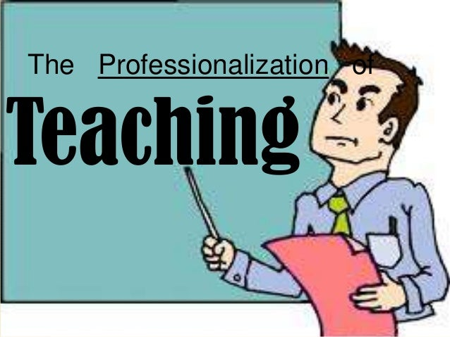 issues about professionalization of teachers Teacher professionalism 1  contents  challenges of the teaching profession 46  issues as the nature of cause-effect relationships it relates to teaching in .