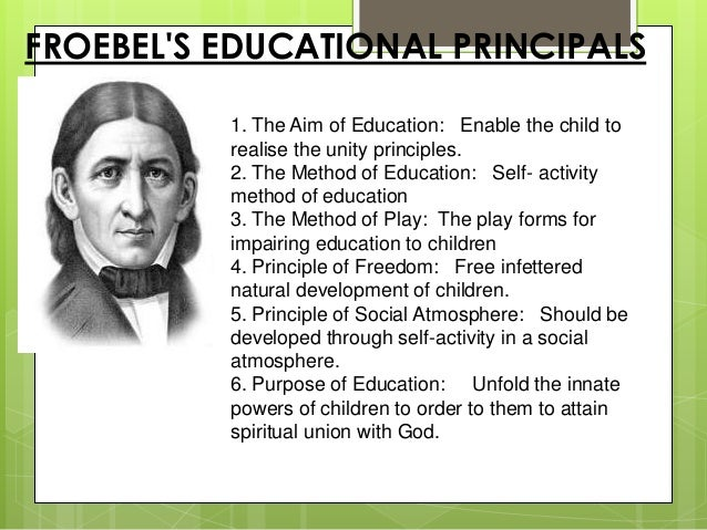 the philosophy of freidrich froebel Born on 21 april 1782 friedrich froebel was a german educator who invented   according to froebel, in play children construct their understanding of the world.