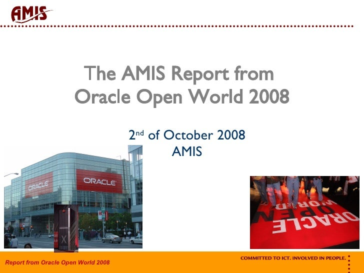 The AMIS Report from  Oracle Open World 2008 2 nd  of October 2008 AMIS