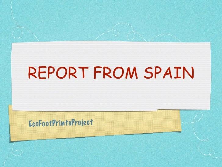 REPORT FROM SPAIN   Ec oFoo tPri n tsProjec t