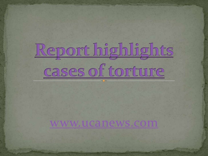 Report highlights cases of torture