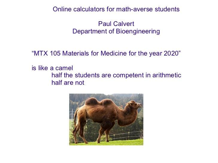 "Online calculators for math-averse students Paul Calvert Department of Bioengineering "" MTX 105 Materials for Medicine for..."
