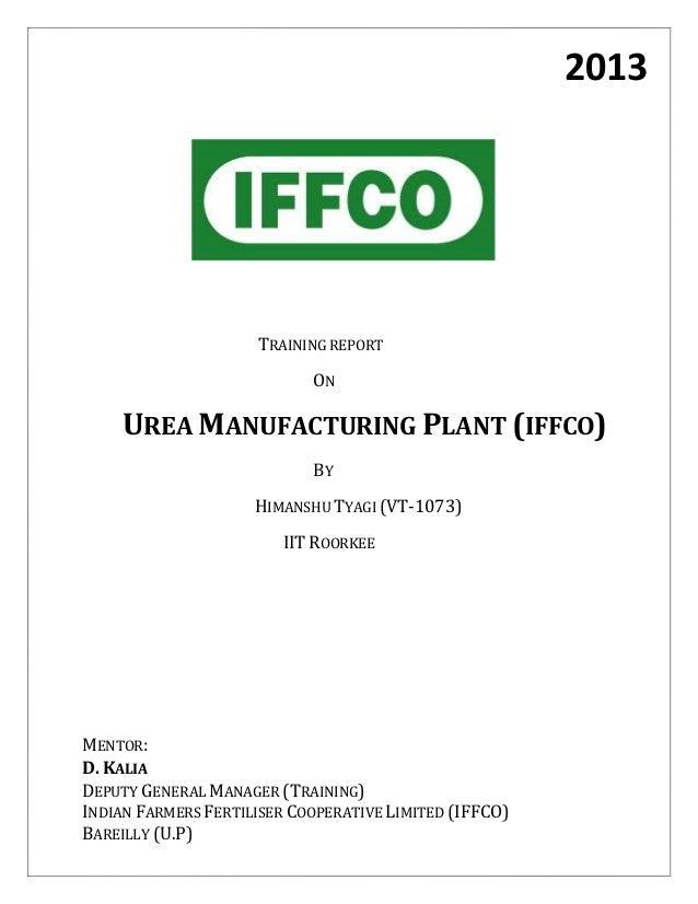 2013  TRAINING REPORT ON  UREA MANUFACTURING PLANT (IFFCO) BY HIMANSHU TYAGI (VT-1073) IIT ROORKEE  MENTOR: D. KALIA DEPUT...
