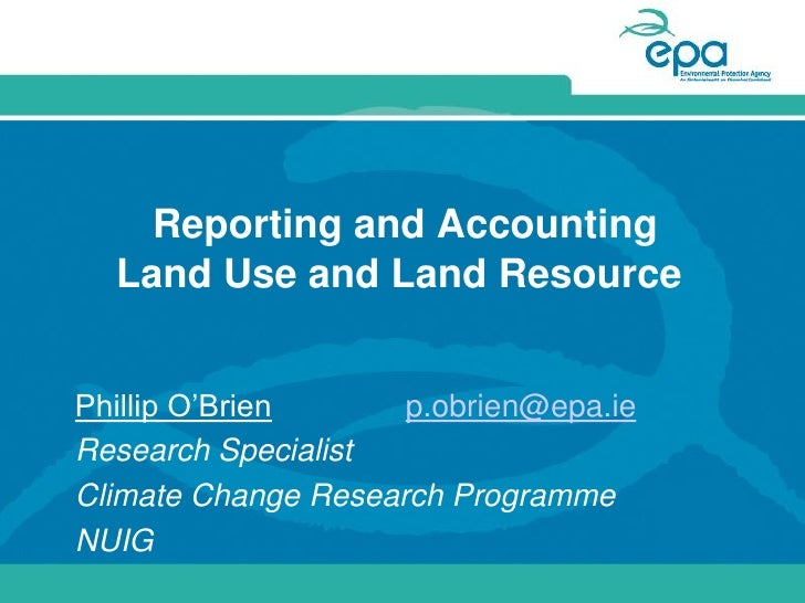 Reporting and Accounting   Land Use and Land Resource   Phillip O'Brien      p.obrien@epa.ie Research Specialist Climate C...