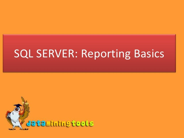 MS Sql Server: Reporting basics