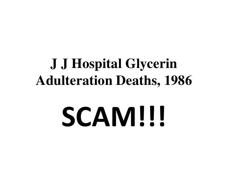 J J Hospital Glycerin Adulteration Deaths, 1986 <br />SCAM!!!<br />