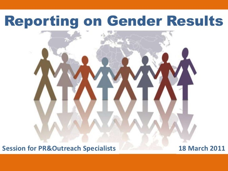 Reporting on Gender ResultsSession for PR&Outreach Specialists   18 March 2011