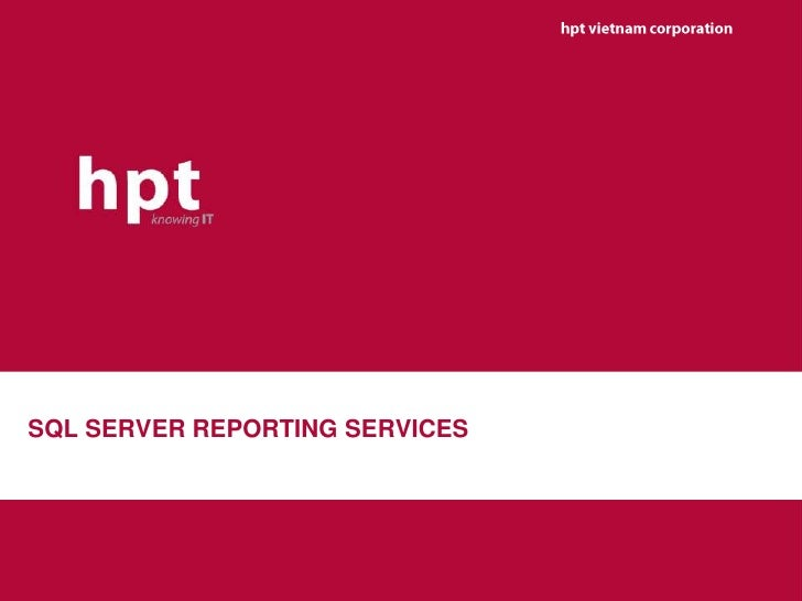 hpt vietnam corporation<br />SQL SERVER REPORTING SERVICES<br />