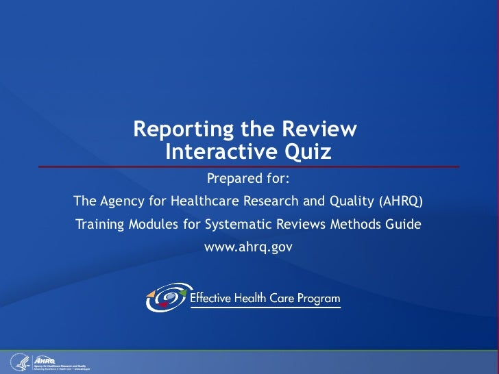 Reporting the Review  Interactive Quiz Prepared for: The Agency for Healthcare Research and Quality (AHRQ) Training Module...
