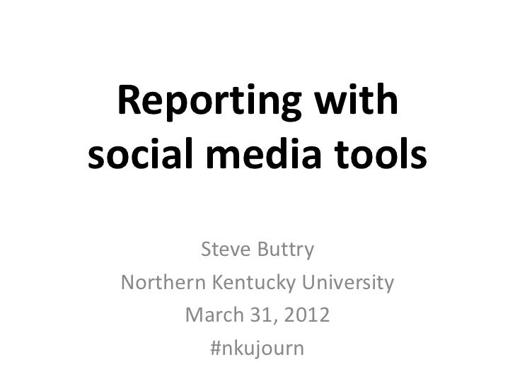 Reporting withsocial media tools         Steve Buttry Northern Kentucky University       March 31, 2012          #nkujourn