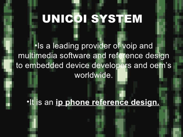 UNICOI SYSTEM <ul><li>Is a leading provider of voip and multimedia software and reference design to embedded device develo...