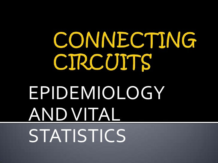 CONNECTING CIRCUITS<br />EPIDEMIOLOGY AND VITAL STATISTICS<br />